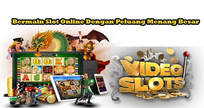 Bermain Slot Online Dengan Peluang Menang Besar