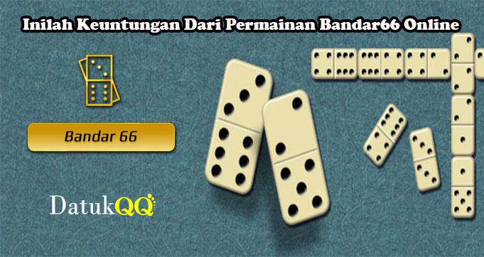 Inilah Keuntungan Dari Permainan Bandar66 Online