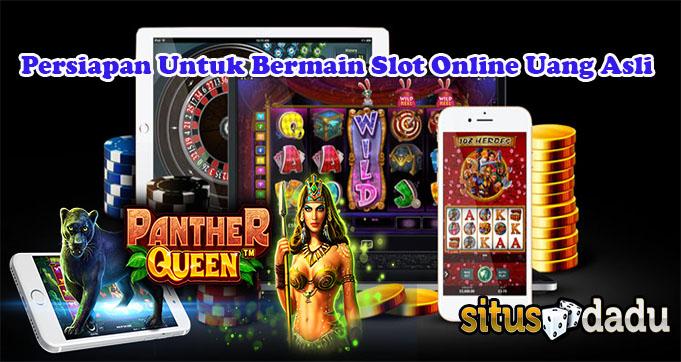 Persiapan Untuk Bermain Slot Online Uang Asli